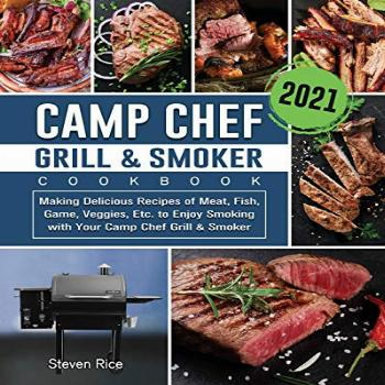 Camp Chef Grill amp Smoker Cookbook 2021 Making Delicious