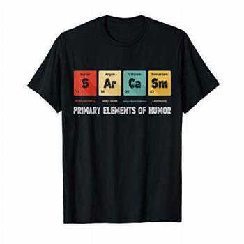 Science Sarcasm Primary Elements Of Humor Chemistry Gifts