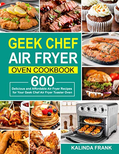 Geek Chef Air Fryer Oven Cookbook 600 Delicious and